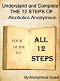Big Book of AA - All 12 Steps - Understand and Complete One Step At A Time in Recovery with Alcoholics Anonymous (English Edition)