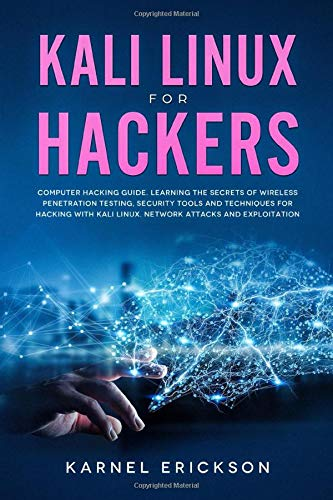 Kali Linux for Hackers: Computer hacking guide. Learning the secrets of wireless penetration testing, security tools and techniques for hacking with Kali Linux. Network attacks and exploitation.