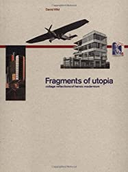 Fragments of Utopia: Collage Reflections of Heroic Modernism