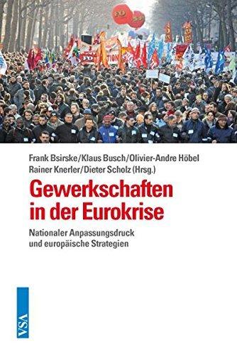 Gewerkschaften in der Eurokrise: Nationaler Anpassungsdruck und europäische Strategien by Peter Burgess (2015-10-01)