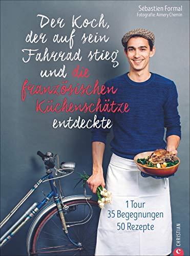 Der Koch, der auf sein Fahrrad stieg und die französischen Küchenschätze entdeckte. Frankreich Kochbuch der Extraklasse. 50 bodenständige Rezepte. ... Gestaltung und zahlreiche Illustrationen