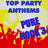 Top Party Anthems: Pure Rock 3