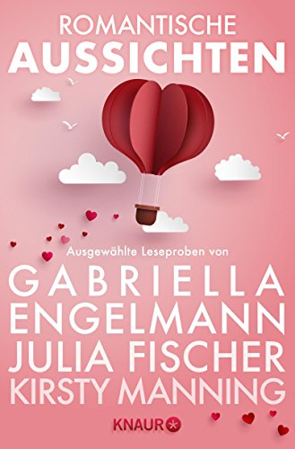 Romantische Aussichten: Große Gefühle bei Knaur: Ausgewählte Leseproben von Gabriella Engelmann, Kirsty Manning, Julia Fischer u.v.m.