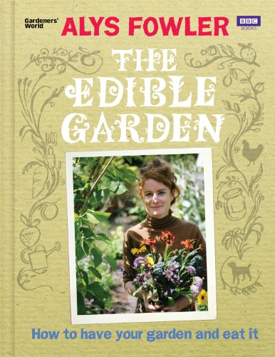 The Edible Garden: How to Have Your Garden and Eat It (English Edition)