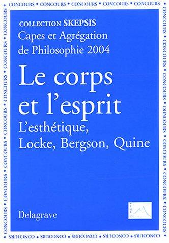 Le corps et l'esprit : L'esthétique Locke, Bergson, Quine, Capes et Agrégation de Philosophie 2004 par Bruno Ambroise