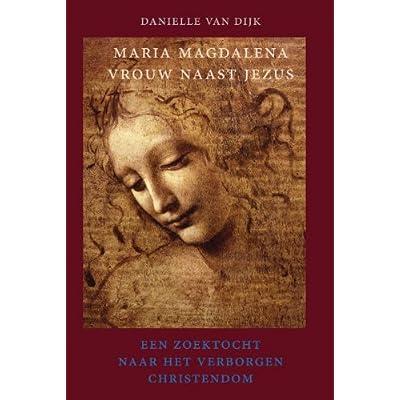 Maria Magdalena, vrouw naast Jezus: een zoektocht naar het verborgen christendom