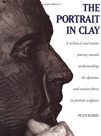 The Portrait in Clay: A Technical, Artistic, and Philosophical Journey Toward Understanding the Dynamic and Creative Forces in Portrait Sculpture