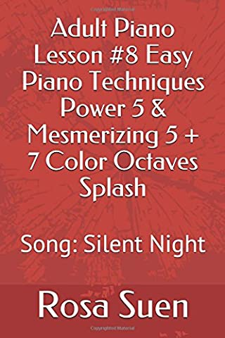 Adult Piano Lesson #8 Easy Piano Techniques Power 5 & Mesmerizing 5 + 7 Color Octaves Splash: Song: Silent Night