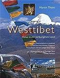 Westtibet: Reise in ein verborgenes Land. Kultur und Naturlandschaft im westlichen Tibet-Himalaya zwischen Tsaparang, Manasarowar und dem Heiligen Berg Kailash
