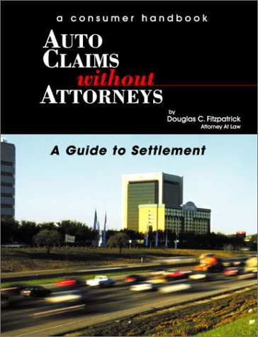 Auto Claims Without Attorneys: A Guide to Settlement por Douglas C. Fitzpatrick