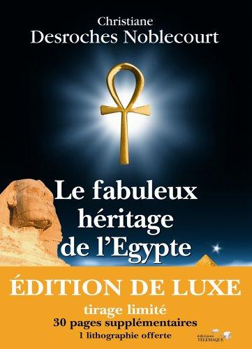Le fabuleux héritage de l'Egypte par Christiane Desroches-Noblecourt