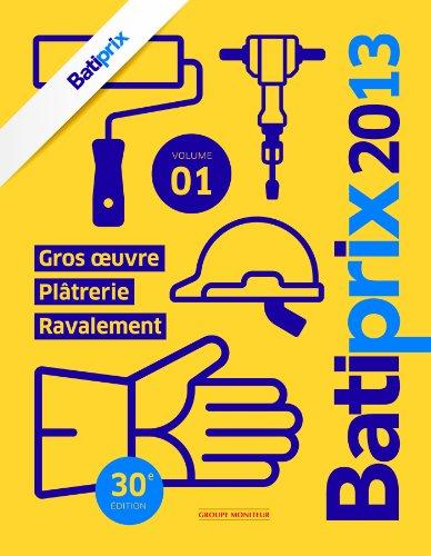 Batiprix 2013 - Volume 1: Gros oeuvre - Plâtrerie - Ravalement