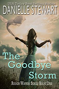 The Goodbye Storm (Rough Waters Series Book 1) by [Stewart, Danielle]