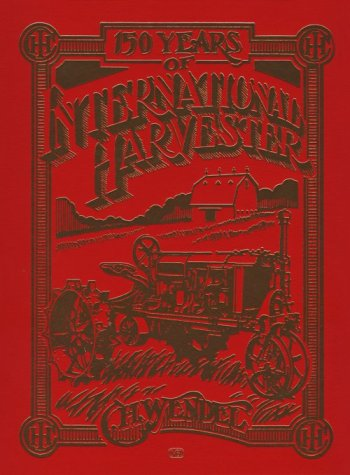 International Harvester Company (150 Years of International Harvester (Crestline Series))