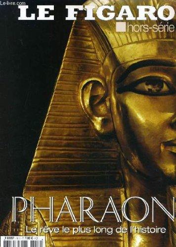 Le figaro hors srie : pharaon le rve le plus long de l'histoire