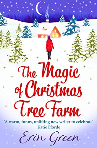 Magic Of Christmas.The Magic Of Christmas Tree Farm A Magical Festive Romance From The Author Of The Bestselling A Christmas Wish