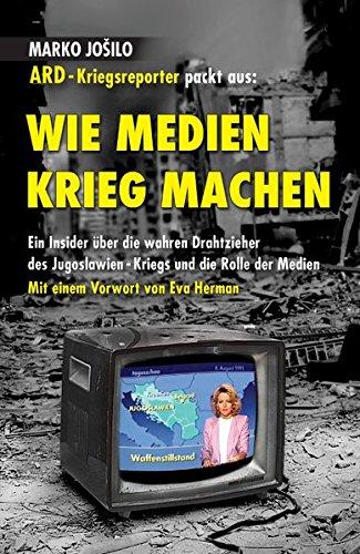 WIE MEDIEN KRIEG MACHEN: Ein Insider über die wahren Drahtzieher des Jugoslawien-Kriegs und die Rolle der Medien