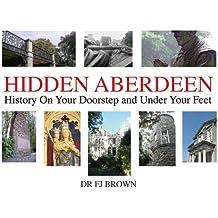 Hidden Aberdeen: History on Your Doorstep and Under Your Feet