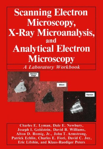 Scanning Electron Microscopy, X-Ray Microanalysis, and Analytical Electron Microscopy: A Laboratory Workbook