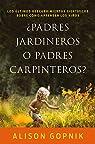 ¿Padres jardineros o padres carpinteros? par Gopnik