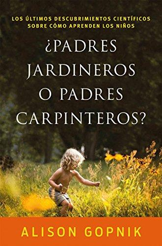 Portada del libro ¿Padres jardineros o padres carpinteros?: Los últimos descubrimientos ciéntificos sobre cómo aprenden los niños (Fuera de Colección)