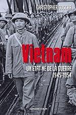 Vietnam - Un État né de la guerre 1945-1954 de Christopher Goscha