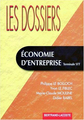 Économie d'entreprise, terminale STT : Dossiers par Philippe Le Bolloch, Yvon Le Fiblec, Marie-Claude Mouline, Didier Babel