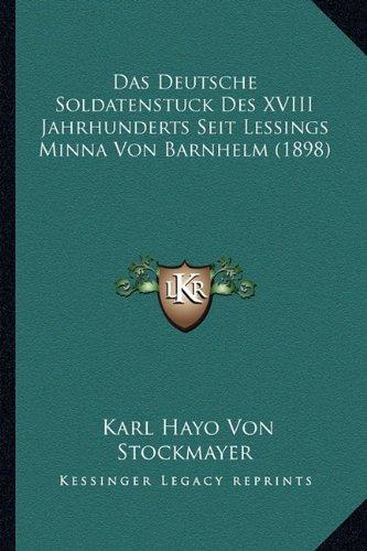 Das Deutsche Soldatenstuck Des XVIII Jahrhunderts Seit Lessings Minna Von Barnhelm (1898)