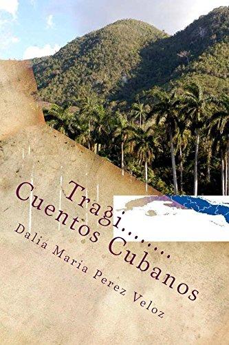 Tragi.....Cuentos Cubanos por Dalia Maria Perez Veloz