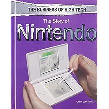 The Story of Nintendo (Business of High Tech (Rosen))