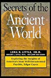Secrets of the Ancient World: Exploring the Insights of Americas Most Well Documented Psychic Edgar Cayce