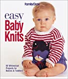Easy Baby Knits: 50 Whimsical Projects for Babies & Toddlers (Family Circle Easy...)