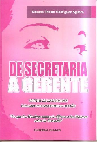 De Secretaria a Gerente (Manual de Habilidades para ser una Ejecutiva en Acción) por Dr. Claudio Fabián Rodríguez Agüero