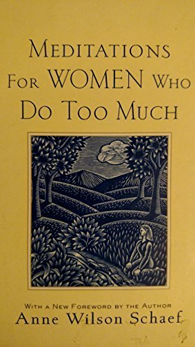 Meditations for Women Who Do Too Much by Anne Wilson Schaef (2012-11-06)