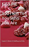 KISS ME and i will tell you who you are (English Edition)