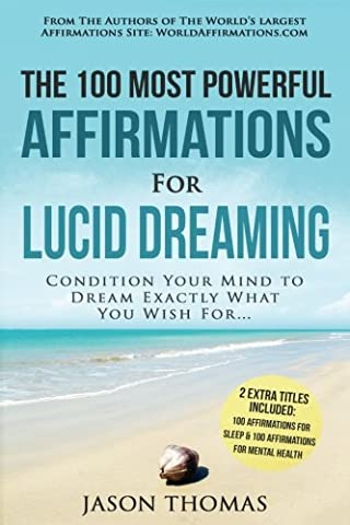Affirmation   The 100 Most Powerful Affirmations for Lucid Dreaming   2 Amazing Affirmative Bonus Books Included for Sleep & Mental Health: Condition Your Mind to Dream Exactly What You Wish