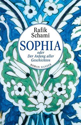 Buchseite und Rezensionen zu 'Sophia oder Der Anfang aller Geschichten: Roman' von Rafik Schami