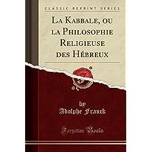 La Kabbale, Ou La Philosophie Religieuse Des Hebreux (Classic Reprint)