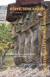 Köpfe, Schlangen, Pyramiden in Lateinamerika: 3000 Jahre Indio-Kulturen von Mexiko zur Osterinsel