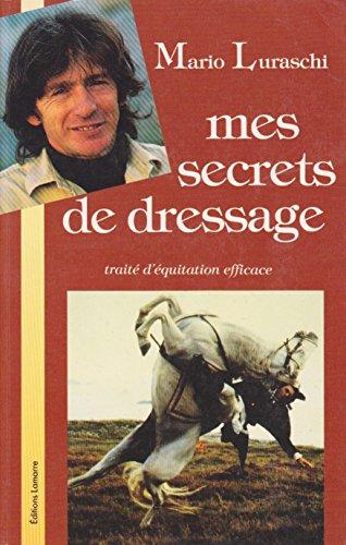 Mes secrets de dressage : traite d'equitation efficace par Luraschi