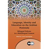 Language, Identity and Education on the Arabian Peninsula: Bilingual Policies in a Multilingual Context (Multilingual Matters)