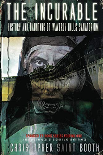 Libro Epub Gratis The Incurable: History and Haunting Of Waverly Hills Sanatorium (Spooked TV Book Series 1)