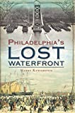 Philadelphia's Lost Waterfront