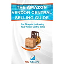 The Amazon Vendor Central Selling Guide: Our Blueprint to Growing Your Vendor Central Sales (Selling on Amazon, Band 1)