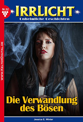 Irrlicht 52 - Gruselroman: Die Verwandlung des Bösen