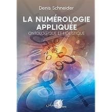 La numérologie appliquée: Ontologique et Holistique