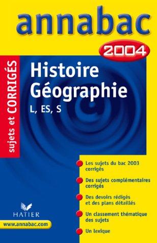 Annabac 2004 : Histoire-Géographie, L, ES , S (+ ...