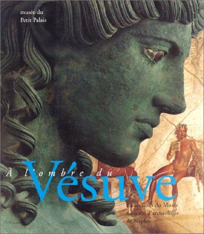 A L'OMBRE DU VESUVE. Exposition, Paris, Musée du Petit Palais, 8 nov. 1995-25 fév. 1996