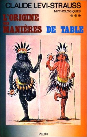 Mythologiques - L'origine des manières de table *** par  Claude Lévi-Strauss