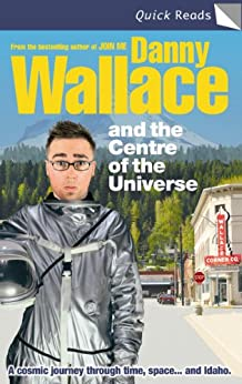Danny Wallace and the Centre of the Universe (Quick Reads) by [Wallace, Danny]